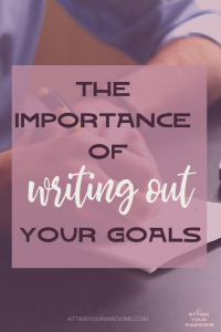 The Importance of Writing Out Your Goals