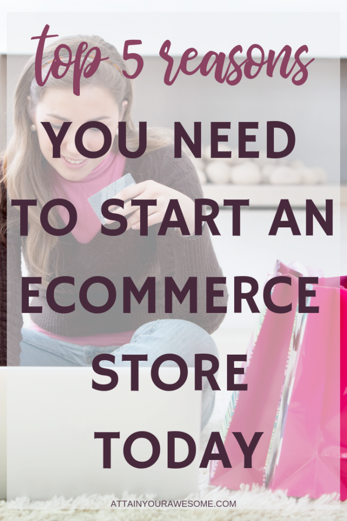Top 5 Reasons You Need To Start An eCommerce Store Today