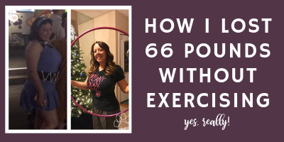 How I Lost 66 Pounds Without Exercising